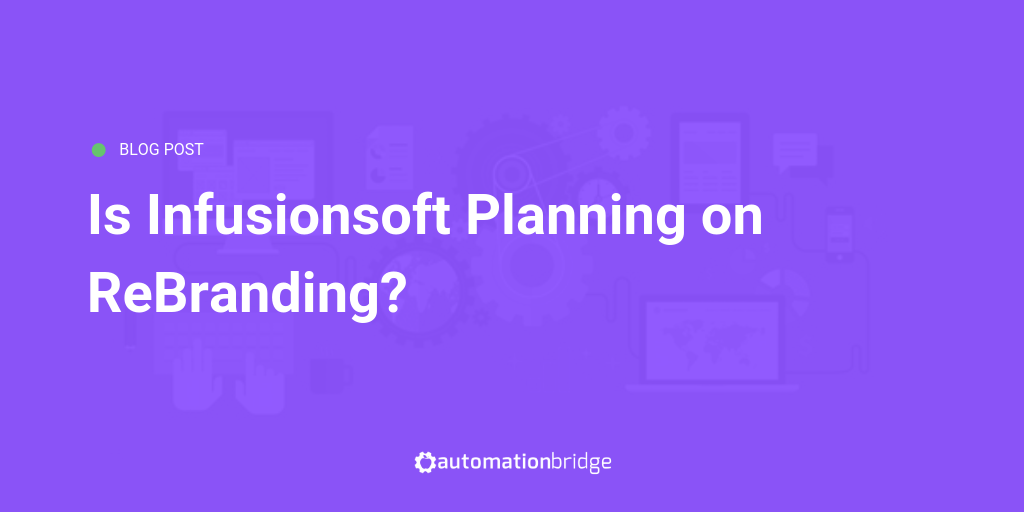 Is Infusionsoft planning a major rebrand