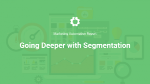 Marketing Automation Report 38 - Going Deeper with Segmentation